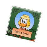 DSJ The Duck Family Della Duck Tin Badge